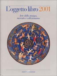 L'oggetto libro 2001. Arte della stampa, mercato e collezionismo
