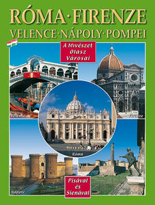 Città d'arte in Italia. Roma, Firenze, Venezia, Napoli, Pompei. Ediz. ungherese