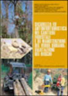 Sicurezza ed antinfortunistica nei cantieri forestali e di manutenzione del verde urbano: valutazione dei rischi.pdf