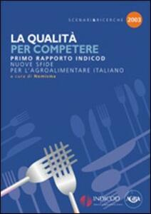 La qualità per competere. Nuove sfide per l'agroalimentare italiano. 1° rapporto Indicod