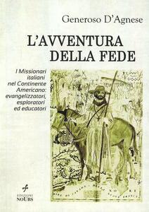 L' avventura della fede. I missionari italiani nel continente americano: evangelizzatori, esploratori ed educatori