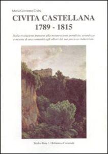 Libro Civita Castellana 1789-1815. Dalla Rivoluzione francese alla Restaurazione pontificia: grandezze e miserie di una comunità... Giovanna Craba