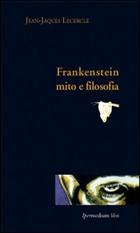Frankestein, mito e filosofia
