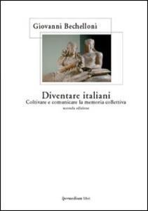 Diventare italiani. Coltivare e comunicare la memoria collettiva