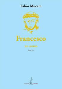 Francesco. Un uomo
