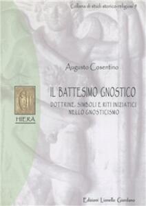 Il battesimo gnostico. Dottrine, simboli e riti iniziatici nello gnosticismo