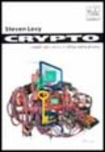 Crypto. I ribelli del codice in difesa della privacy