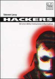 Criticalwinenotav.it Hackers. Gli eroi della rivoluzione informatica Image