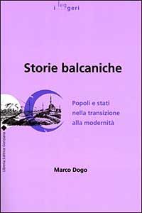 Storie balcaniche. Popoli e Stati nella transizione alla modernità