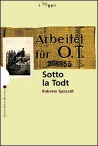 Sotto la Todt. Affari, servizio obbligatorio del lavoro, deportazioni nella zona d'operazioni «Litorale adriatico» (1943-1945)