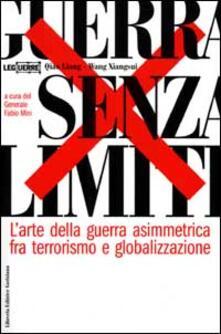 Guerra senza limiti. L'arte della guerra asimmetrica fra terrorismo e globalizzazione - Liang Qiao,Xiangsui Wang - copertina