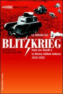 Le origini del blitzkrieg. Hans von Seeckt e la riforma militare tedesca 1919-1933