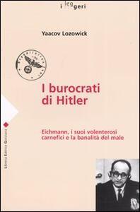 I burocrati di Hitler. Eichmann, i suoi volenterosi carnefici e la banalità del male