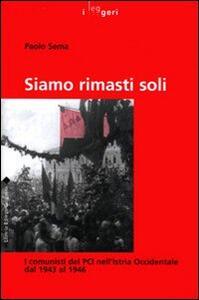 Siamo rimasti soli. I comunisti del PCI nell'Istria Occidentale dal 1943 al 1946