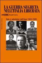 La guerra segreta nell'Italia liberata. Spie e sabotatori dell'Asse 1943-1945
