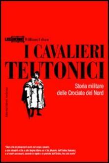 I cavalieri teutonici. Storia militare delle crociate del nord - William Urban - copertina