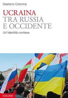 Ristorantezintonio.it Ucraina. Tra Russia e Occidente. Un'identità contesa Image
