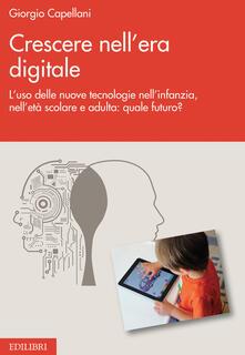 Crescere nellera digitale. Luso delle nuove tecnologie nellinfanzia, nelletà scolare e adulta: quale futuro?.pdf