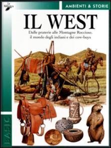 Il West. Dalle praterie alle Montagne Rocciose, il mondo degli indiani e dei cow-boys.pdf
