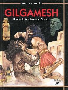 Gilgamesh. Il mondo favoloso dei sumeri