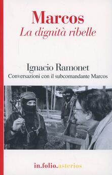 Marcos. La dignità ribelle - Ignacio Ramonet - copertina