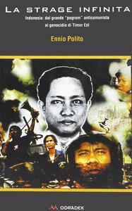 La strage infinita. Indonesia: dal grande program anticomunista al genocidio di Timor Est
