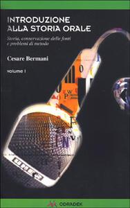 Introduzione alla storia orale. Storia, conservazioni delle fonti e problemi di metodo. Vol. 1