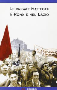 Le «Brigate Matteotti» a Roma e nel Lazio