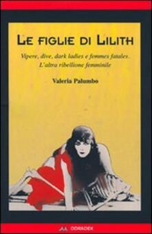 Fondazionesergioperlamusica.it Le figlie di Lilith. Vipere, dive, dark ladies e femmes fatales. L'altra ribellione femminile Image