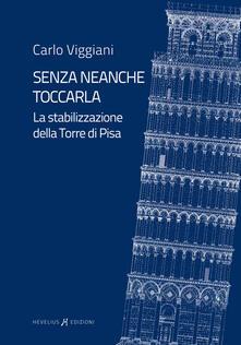 Aboutschuster.de Senza neanche toccarla. La stabilizzazione della Torre di Pisa. Ediz. integrale Image