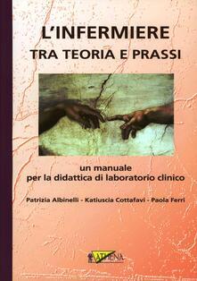 L infermiere tra teoria e prassi. Un manuale per la didattica di laboratorio clinico. Con 2 DVD.pdf