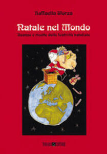Libro Natale nel mondo. Usanze e ricette del periodo natalizio Raffaella Sforza