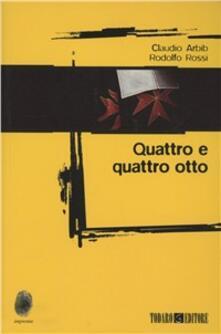 Quattro e quattro otto - Claudio Arbib,Rodolfo Rossi - copertina