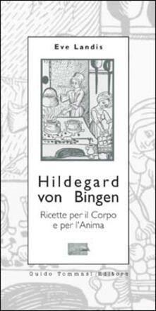 Amatigota.it Hildegard von Bingen. Ricette per il corpo e per l'anima Image