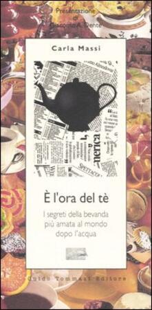 È l'ora del tè. I segreti della bevanda più amata al mondo dopo l'acqua - Carla Massi - copertina