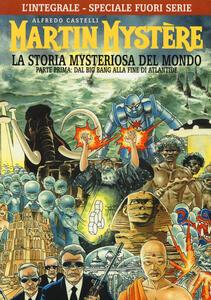 L' integrale di Martin Mystère. La storia myteriosa del mondo. Parte prima: Dal Big Bang alla fine di Atlantide fuori serie. Ediz. speciale
