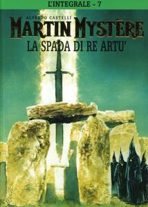 L' integrale di Martin Mystère. Vol. 7: La spada di re Artù.