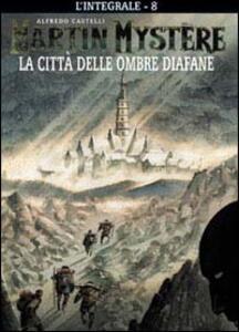 L' integrale di Martin Mystère. Vol. 8: città delle ombre diafane, La.