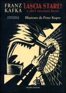 Libro Lascia stare! E altri racconti Franz Kafka , Peter Kuper
