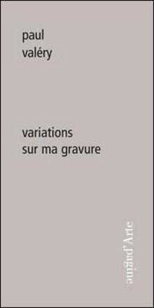 Variations sur ma gravure - Paul Valéry - copertina