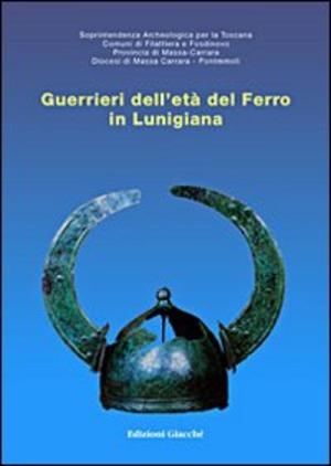 Guerrieri dell'età del ferro in Lunigiana. Catalogo della mostra