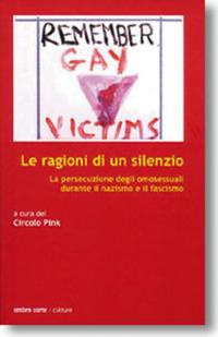 Le Le ragioni di un silenzio. La persecuzione degli omosessuali durante il nazismo e il fascismo - - wuz.it
