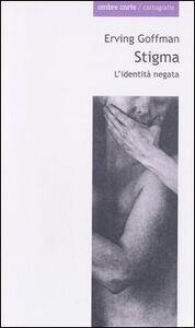 Foto Cover di Stigma. L'identità negata, Libro di Erving Goffman, edito da Ombre Corte