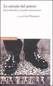 Libro Le astuzie del potere. Pierre Bourdieu e la politica democratica