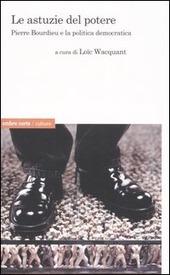 Le astuzie del potere. Pierre Bourdieu e la politica democratica