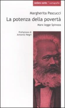 La potenza della povertà. Marx legge Spinoza - Margherita Pascucci - copertina