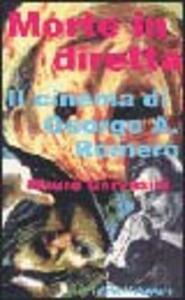 Morte in diretta. Il cinema di George A. Romero