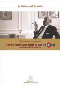 L' architettura non è un Martini. Aforismi del moderno