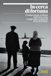 Copertina  In cerca di fortuna : l'emigrazione italiana dall'Ottocento a oggi sulla stampa di tutto il mondo