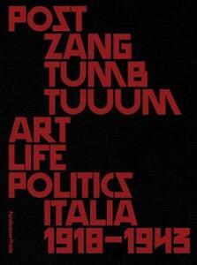 Post zang tumb tuum. Art life politics Italia 1918-1943. Catalogo della mostra (Milano, 18 febbraio-25 giugno 2018). Ediz. inglese e italiana